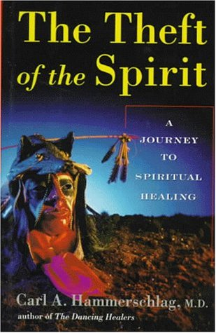 The Theft of the Spirit: A Journey to Spiritual Healing With Native Americans