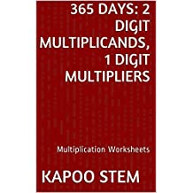 365 Multiplication Worksheets with 2-Digit Multiplicands, 1-Digit Multipliers: Math Practice Workbook (365 Days Math Multiplication Series)