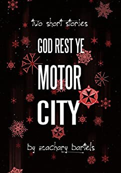 God Rest Ye Motor City: Two Short Stories by [Bartels, Zachary]