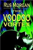The Voodoo Vortex, Rus Morgan, 1403342601