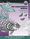 The Biodiversity Debate : Exploring the Issue, Harbinger Institute Staff and North American Association for Environmental Education Staff, 0787246867