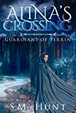 Alina's Crossing, Episodes 8 & 9 of the Guardians of Terrin series: A Young Adult, Sci-Fi, Fantasy short story serial