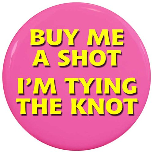 Bachelorette Button (Henry the Buttonsmith Buy Me a Shot I'm Tying the Knot 2.25