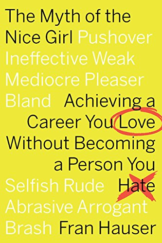Pdf Business The Myth of the Nice Girl: Achieving a Career You Love Without Becoming a Person You Hate