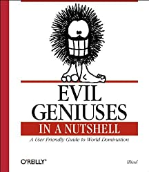 Evil Geniuses in a Nutshell (In a Nutshell (O'Reilly))