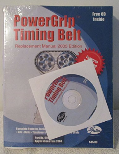 (Gates PowerGrip Timing Belt Replacement Manual 2005 Edition - Complete Systems, Including: Kits, Belts, Tensioners, Idler Pulleys and Oil Seals - CD)