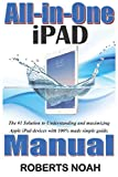 All-in-One iPad Manual: The #1 Solution to Understanding and maximizing Apple iPad devices with 100% made simple guide. (Simplified Manual)
