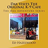 Dax Visits The Original K-9 Cafe: The Dax Adventure Series by Ed Hazelwood (2013-04-02)
