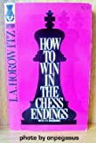 How to Win in the Chess Endings, I. A. Horowitz, 0679140158