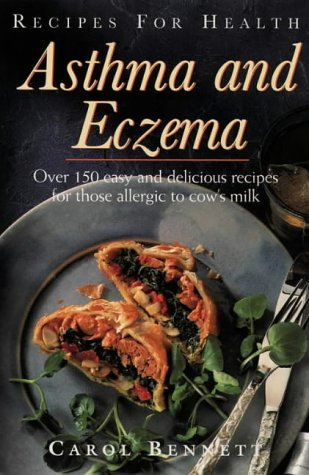 Recipes for Health Asthma & Eczema: Over 150 Easy and Delicious Recipes for Those Allergic to Cow's Milk
