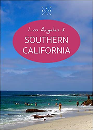 The YOLO Guide to Los Angeles & Southern California (The YOLO Guide to California)