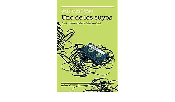 Uno de los suyos: Confesiones del delator del caso Gürtel (Spanish Edition) - Kindle edition by José Luis Peñas. Politics & Social Sciences Kindle eBooks ...