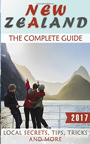 Download New Zealand: The Complete Guide - Local Secrets, Tips, Tricks and More ebook