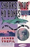 Sharks Have No Bones, James S. Trefil, 0671796275