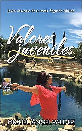 Valores Juveniles: Joven Descansa De Tu Tarea. Segunda Edición: Amazon.es: Miguel Ángel Valdez: Libros