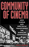 The Community of Cinema: How Cinema and Spectacle Transformed the American Downtown, James Forsher, 0275973557