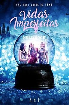Nos Bastidores da Fama: Vidas Imperfeitas (Portuguese Edition) by [M.P, A.]