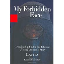 My Forbidden Face: Growing Up Under the Taliban - A Young Woman's    Story