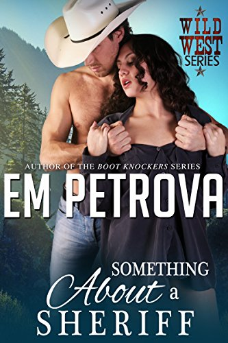 Something About a Sheriff (Wild West Book 2) by [Petrova, Em]
