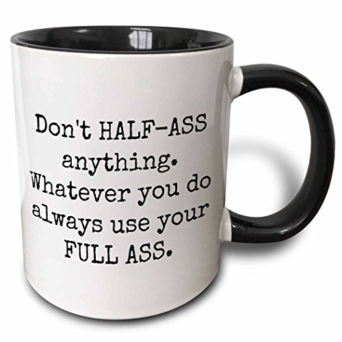 3dRose 213298_4 Don't Half Anything Whatever You Do Always Use Your Full Ass Mug, 11oz, Black