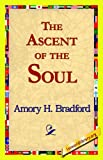 The Ascent of the Soul, Amory Howe Bradford, 1421818159