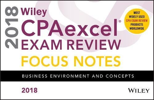 Wiley CPAexcel Exam Review 2018 Focus Notes: Business Environment and Concepts