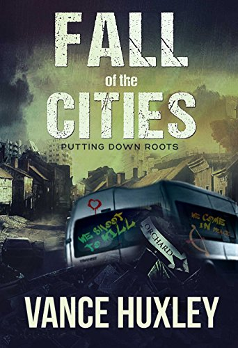 Fall of the Cities: Putting Down Roots by [Huxley, Vance]