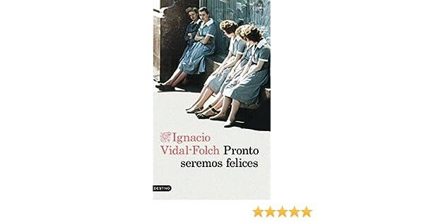 Pronto seremos felices eBook: Ignacio Vidal-Folch: Amazon.es: Tienda Kindle