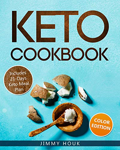 Keto Cookbook: Keto Cookbook for Beginners 2020 with 21-Days Keto Meal Plan: Keto Diet: Keto Diet for Beginners: Keto Book with Easy to Cook Low Carb Recipes for Weight Loss (Keto Diet Books 1) by [Houck, Jimmy]