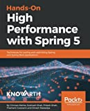 Hands-On High Performance with Spring 5: Techniques for scaling and optimizing Spring and Spring Boot applications