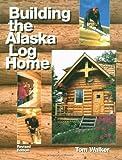 Building the Alaska Log Home