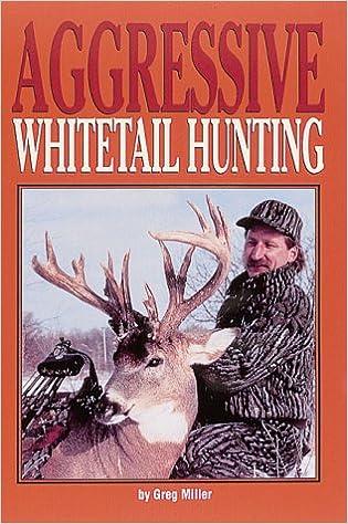 Aggressive Whitetail Hunting Greg Miller Jeff Miller