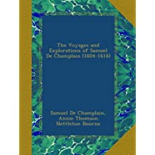 The Voyages and Explorations of Samuel De Champlain (1604-1616)