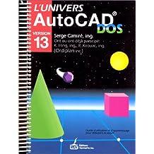 L'univers AutoCAD DOS, version 13: Guide d'utilisation et d'apprentissage pour débutant et expert