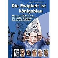 Die Ewigkeit ist königsblau - Kuzorra, Libuda & Co. - die besten Schalker Spieler aller Zeiten