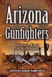 Arizona Gunfighters, Laurence J. Yadon and Dan Anderson, 1589806514
