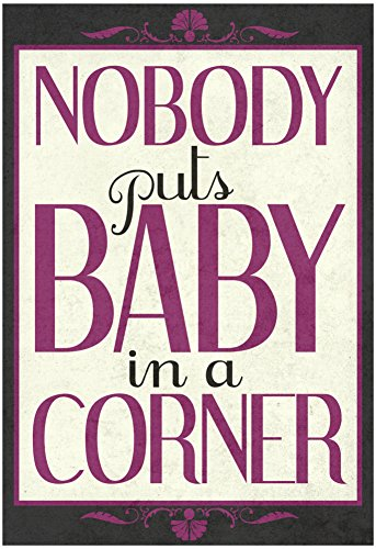 Nobody Puts Baby In A Corner Poster 13 x 19in
