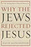 Why the Jews Rejected Jesus, David Klinghoffer, 0385510217