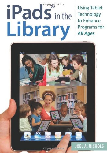 iPads in the Library: Using Tablet Technology to Enhance Programs for All Ages