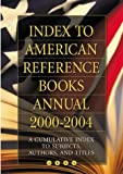 Index to American Reference Books Annual 2000-2004, , 1591581923