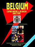 Belgium Export-Import and Business Directory, U. S. A. Global Investment Center Staff, 0739792946