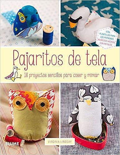 Pajaritos de tela: 18 proyectos sencillos para coser y mimar Labores Sencillas: Amazon.es: Virginia Lindsay, Isabel Jordana Barón, Cristina Rodríguez ...