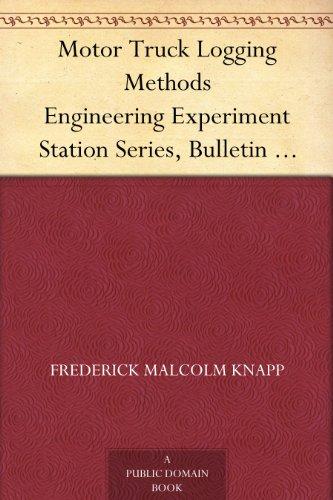 Engineering Experiment Station - Motor Truck Logging Methods Engineering Experiment Station Series, Bulletin No. 12