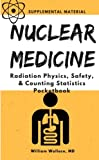 Nuclear Medicine: Radiation Physics, Safety, & Counting Statistics