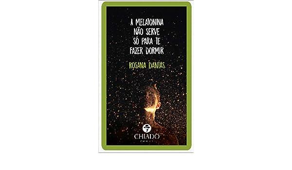 A melatonina não serve só para te fazer dormir (Portuguese Edition) eBook: Rosana Dantas: Amazon.es: Tienda Kindle