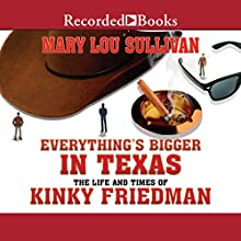 Everything's Bigger in Texas: The Life and Times of Kinky Friedman Audiobook by Mary Lou Sullivan Narrated by David Chandler