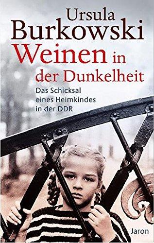 Weinen In Der Dunkelheit  Das Schicksal Eines Heimkindes In Der DDR