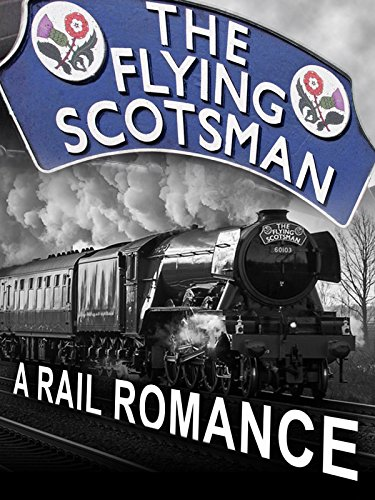 Live Steam Trains - The Flying Scotsman: A Rail Romance