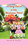 A Fairy Match in the Mushroom Patch, Amanda M. Thrasher, 1609764986