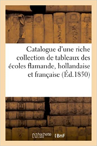 Livres gratuits en ligne Catalogue d'une riche collection de tableaux des écoles flamande, hollandaise et française epub pdf